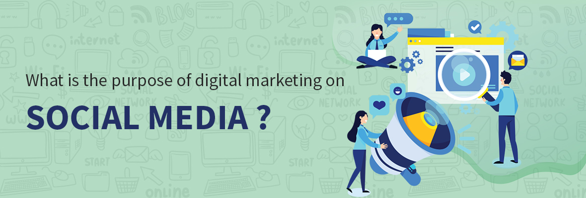 What is the purpose of digital marketing on social media?