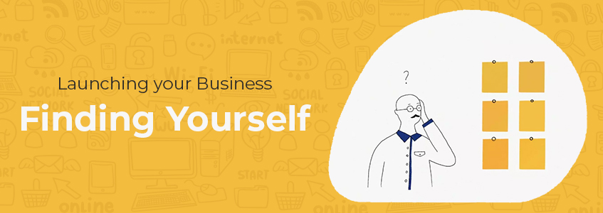 Launching your Business: Finding Yourself