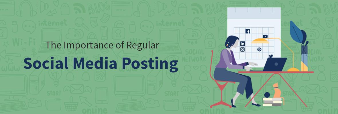 The Importance of Regular Social Media Posting