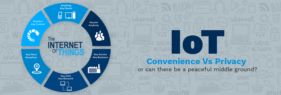 IoT: Convenience Vs Privacy or can there be a peaceful middle ground?