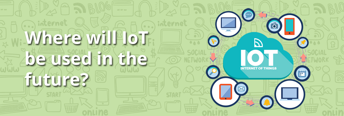 Where will IoT be used in the future?