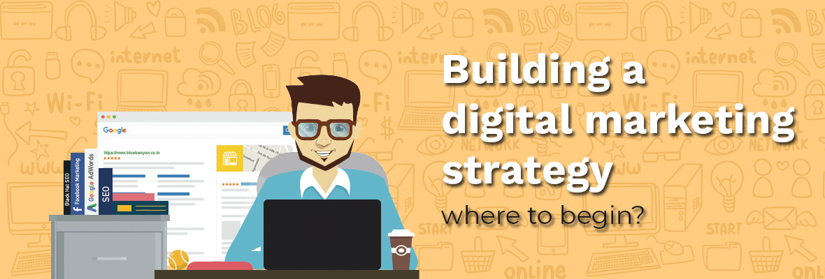 Building a digital marketing strategy: where to begin?