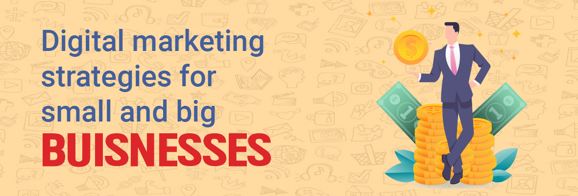 Digital marketing strategies for small and big businesses
