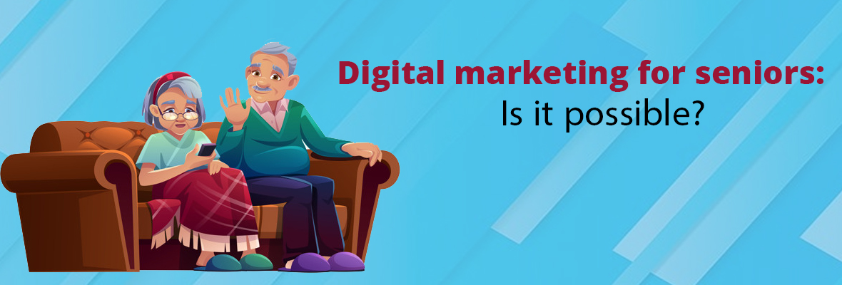 Digital marketing for seniors: Is it possible?